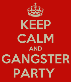 Poster: KEEP CALM AND GANGSTER PARTY
