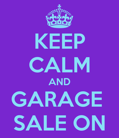 Poster: KEEP CALM AND GARAGE  SALE ON