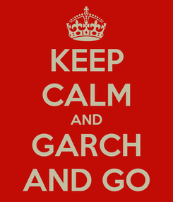 Poster: KEEP CALM AND GARCH AND GO