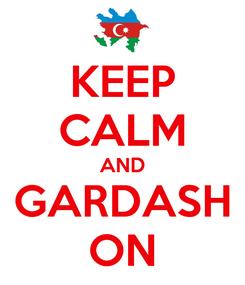 Poster: KEEP CALM AND GARDASH ON