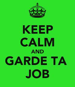 Poster: KEEP CALM AND GARDE TA  JOB