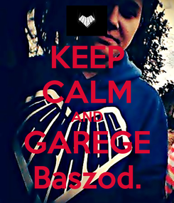 Poster: KEEP CALM AND GAREGE Baszod.