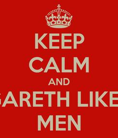Poster: KEEP CALM AND GARETH LIKES MEN
