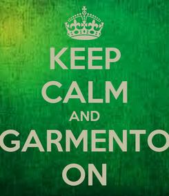 Poster: KEEP CALM AND GARMENTO ON