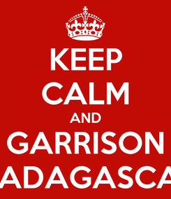 Poster: KEEP CALM AND GARRISON MADAGASCAR