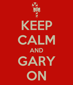 Poster: KEEP CALM AND GARY ON