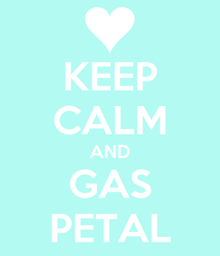 Poster: KEEP CALM AND GAS PETAL