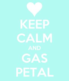 Poster: KEEP CALM AND GAS PETAL