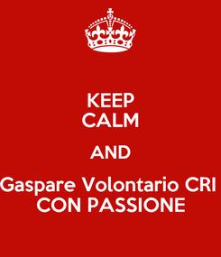 Poster: KEEP CALM AND Gaspare Volontario CRI  CON PASSIONE