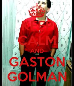 Poster: KEEP CALM AND GASTON GOLMAN