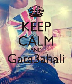 Poster: KEEP CALM AND Gata3ahali