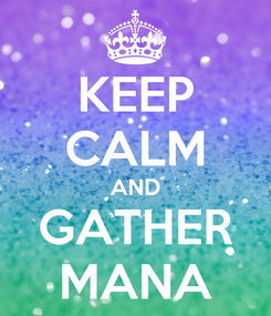 Poster: KEEP CALM AND GATHER MANA