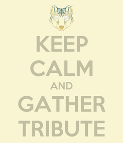 Poster: KEEP CALM AND GATHER TRIBUTE