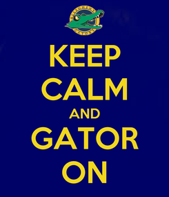 Poster: KEEP CALM AND GATOR ON