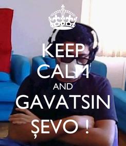 Poster: KEEP CALM AND GAVATSIN ŞEVO !