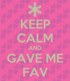 Poster: KEEP CALM AND GAVE ME FAV