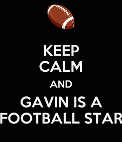 Poster: KEEP CALM AND GAVIN IS A FOOTBALL STAR