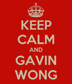 Poster: KEEP CALM AND GAVIN WONG