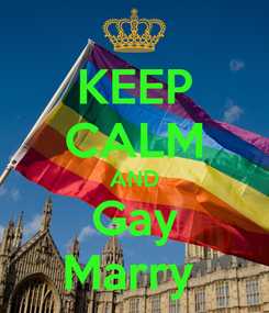 Poster: KEEP CALM AND Gay Marry