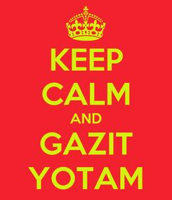 Poster: KEEP CALM AND GAZIT YOTAM