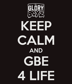 Poster: KEEP CALM AND GBE 4 LIFE