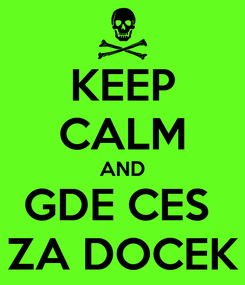 Poster: KEEP CALM AND GDE CES  ZA DOCEK