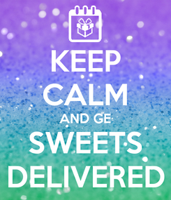 Poster: KEEP CALM AND GE SWEETS DELIVERED
