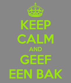 Poster: KEEP CALM AND GEEF EEN BAK
