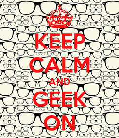 Poster: KEEP CALM AND GEEK ON