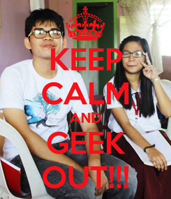 Poster: KEEP CALM AND GEEK OUT!!!