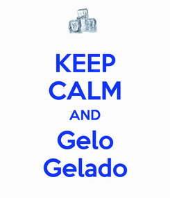 Poster: KEEP CALM AND Gelo Gelado
