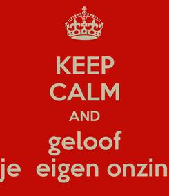 Poster: KEEP CALM AND geloof je  eigen onzin