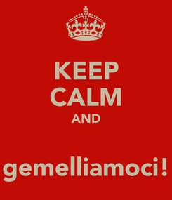 Poster: KEEP CALM AND  gemelliamoci!