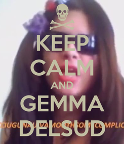 Poster: KEEP CALM AND GEMMA DELSUD