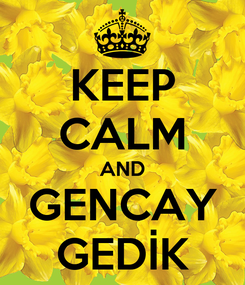 Poster: KEEP CALM AND GENCAY GEDİK
