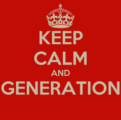 Poster: KEEP CALM AND GENERATION