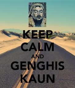 Poster: KEEP CALM AND GENGHIS KAUN