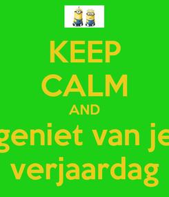 Poster: KEEP CALM AND geniet van je verjaardag