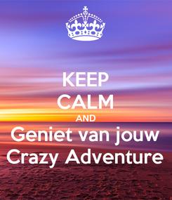 Poster: KEEP CALM AND Geniet van jouw Crazy Adventure
