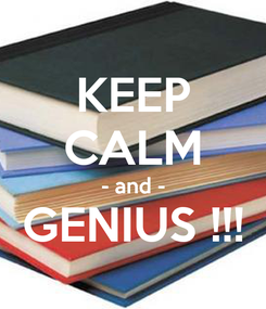 Poster: KEEP CALM - and - GENIUS !!!