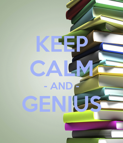 Poster: KEEP CALM - AND - GENIUS