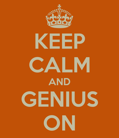 Poster: KEEP CALM AND GENIUS ON
