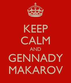 Poster: KEEP CALM AND GENNADY MAKAROV