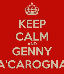 Poster: KEEP CALM AND GENNY A'CAROGNA