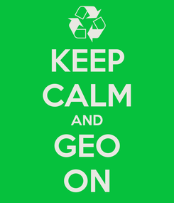Poster: KEEP CALM AND GEO ON