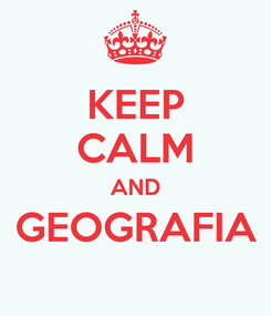 Poster: KEEP CALM AND GEOGRAFIA