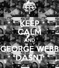 Poster: KEEP CALM AND GEORGE WEBB DASNT