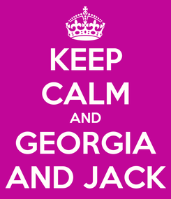 Poster: KEEP CALM AND GEORGIA AND JACK