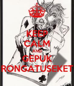 Poster: KEEP CALM AND GEPUK RONGATUSEKET