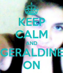 Poster: KEEP CALM AND GERALDINE ON